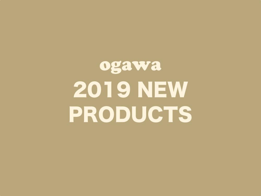ogawa 2019 NEW PRODUCTS