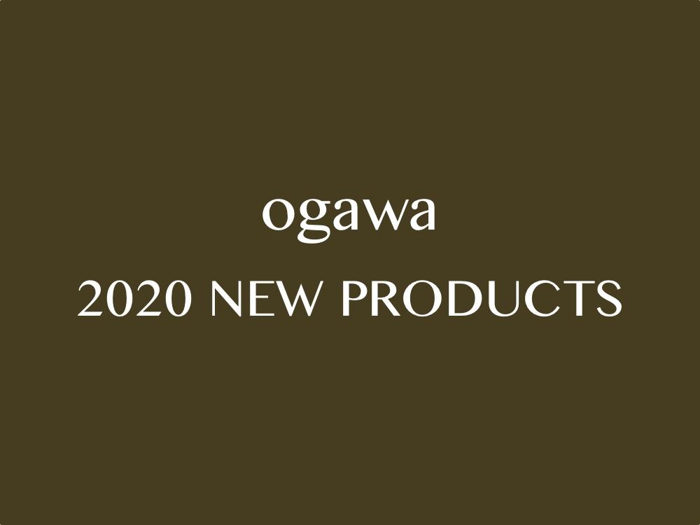 2020 ogawa NEW PRODUCTS