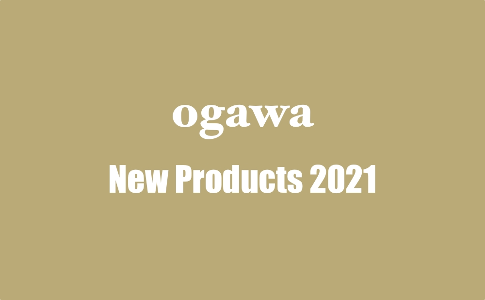 ogawa New Products 2021 新製品